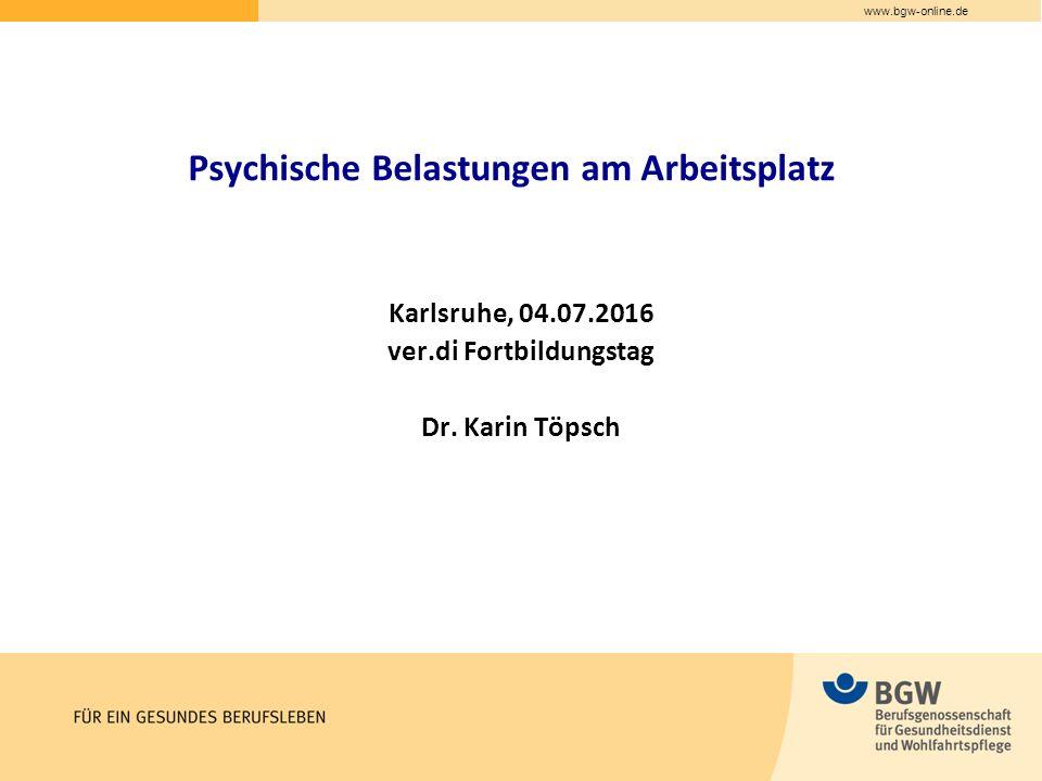www.bgw-online.de Psychische Belastungen am Arbeitsplatz Karlsruhe, 04.07.2016 ver.di Fortbildungstag Dr.