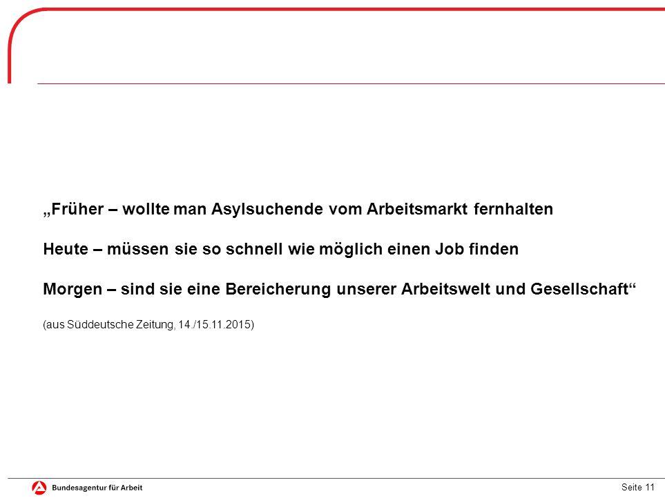 """Seite 11 """"Früher – wollte man Asylsuchende vom Arbeitsmarkt fernhalten Heute – müssen sie so schnell wie möglich einen Job finden Morgen – sind sie eine Bereicherung unserer Arbeitswelt und Gesellschaft (aus Süddeutsche Zeitung, 14./15.11.2015)"""
