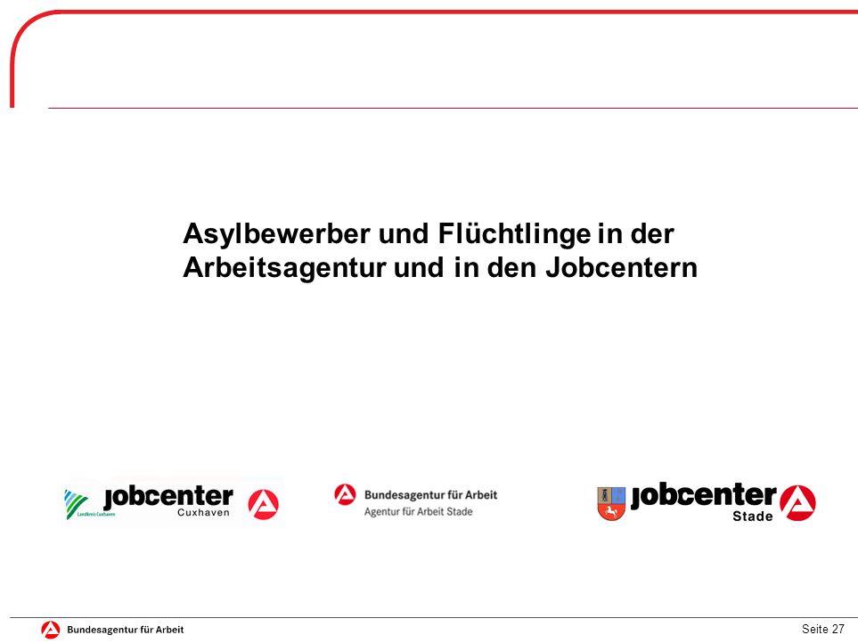 Seite 27 Asylbewerber und Flüchtlinge in der Arbeitsagentur und in den Jobcentern