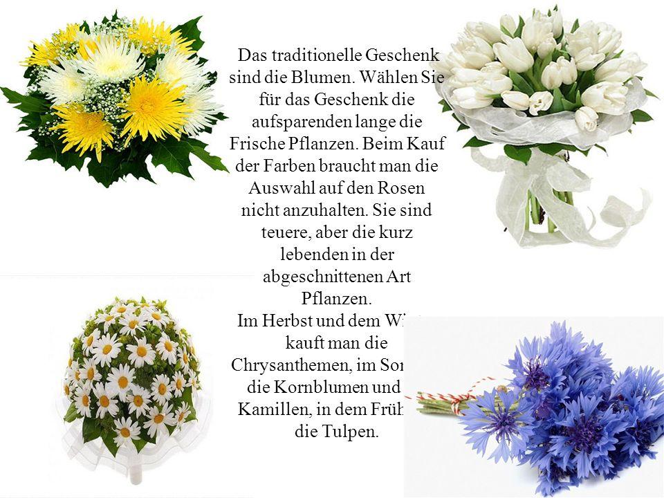 Das traditionelle Geschenk sind die Blumen. Wählen Sie für das Geschenk die aufsparenden lange die Frische Pflanzen. Beim Kauf der Farben braucht man