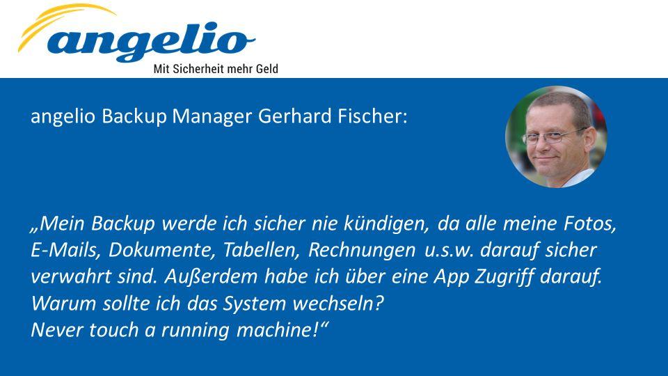 """angelio Backup Manager Gerhard Fischer: """"Mein Backup werde ich sicher nie kündigen, da alle meine Fotos, E-Mails, Dokumente, Tabellen, Rechnungen u.s."""
