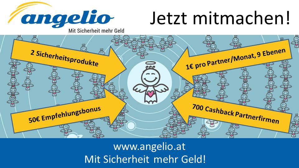 www.angelio.at Jetzt mitmachen! 2 Sicherheitsprodukte 1€ pro Partner/Monat, 9 Ebenen Mit Sicherheit mehr Geld! 50€ Empfehlungsbonus 700 Cashback Partn