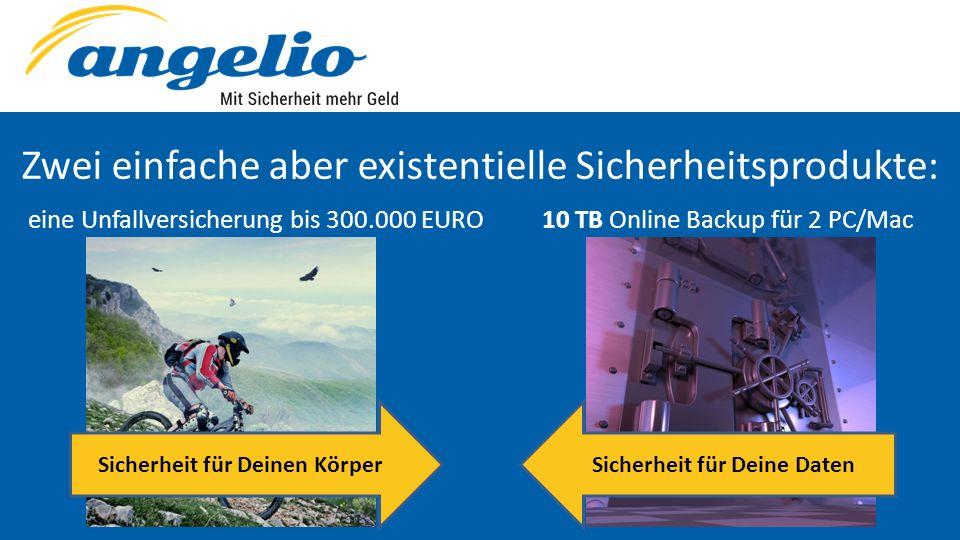 eine Unfallversicherung bis 300.000 EURO10 TB Online Backup für 2 PC/Mac Zwei einfache aber existentielle Sicherheitsprodukte: Sicherheit für Deinen K