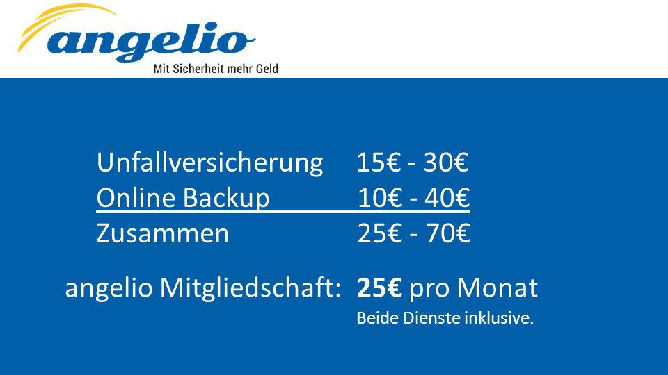 Unfallversicherung 15€ - 30€ Online Backup 10€ - 40€ Zusammen 25€ - 70€ angelio Mitgliedschaft:25€ pro Monat Beide Dienste inklusive.