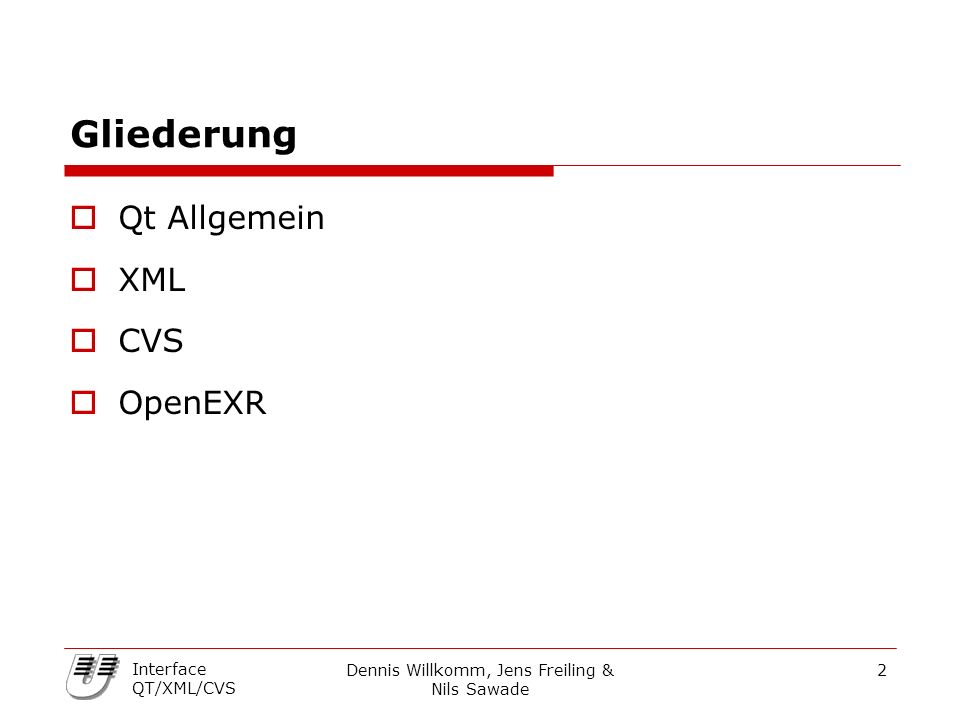 Dennis Willkomm, Jens Freiling & Nils Sawade 2 Interface QT/XML/CVS Gliederung  Qt Allgemein  XML  CVS  OpenEXR