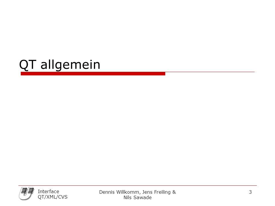 Dennis Willkomm, Jens Freiling & Nils Sawade 3 Interface QT/XML/CVS QT allgemein