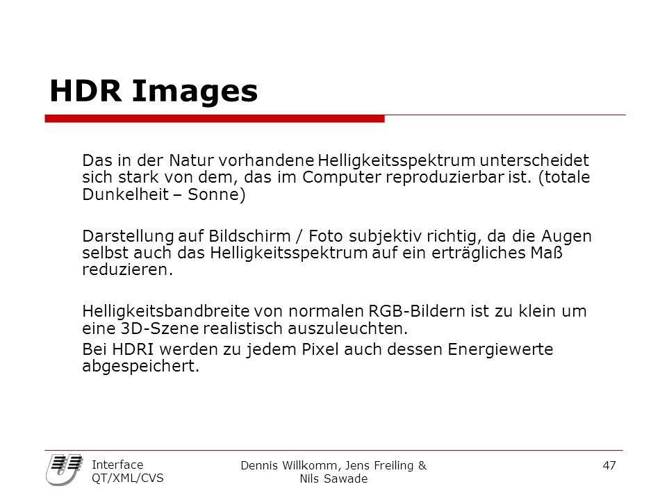 Dennis Willkomm, Jens Freiling & Nils Sawade 47 Interface QT/XML/CVS HDR Images Das in der Natur vorhandene Helligkeitsspektrum unterscheidet sich stark von dem, das im Computer reproduzierbar ist.