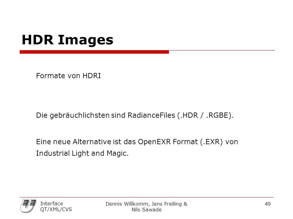 Dennis Willkomm, Jens Freiling & Nils Sawade 49 Interface QT/XML/CVS HDR Images Formate von HDRI Die gebräuchlichsten sind RadianceFiles (.HDR /.RGBE)
