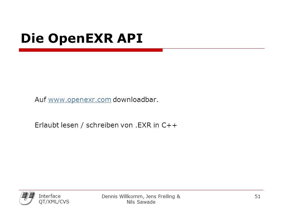 Dennis Willkomm, Jens Freiling & Nils Sawade 51 Interface QT/XML/CVS Die OpenEXR API Auf www.openexr.com downloadbar.www.openexr.com Erlaubt lesen / schreiben von.EXR in C++
