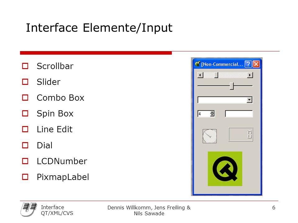 Dennis Willkomm, Jens Freiling & Nils Sawade 6 Interface QT/XML/CVS Interface Elemente/Input  Scrollbar  Slider  Combo Box  Spin Box  Line Edit 