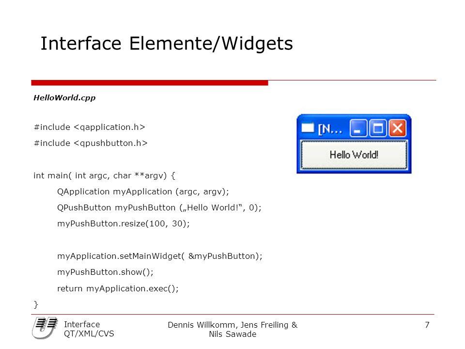 Dennis Willkomm, Jens Freiling & Nils Sawade 28 Interface QT/XML/CVS  Versionskontrollsystem Gleichzeitiges Arbeiten an Dateien (keine Locking- Mechanismen) Arbeitet mit Versionsnummer Verzeichnisbaumstruktur Ist in Client/Server aufgebaut  Auf dem Server stehen die Projekte in Modulen in einem globalen Repository zur Verfügung.
