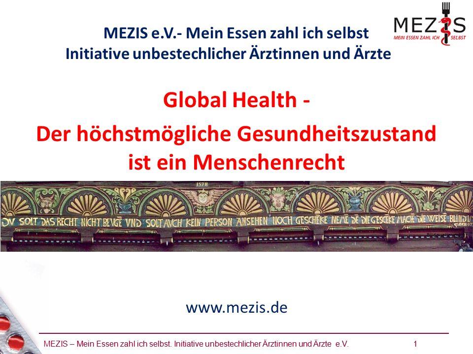 MEZIS – Mein Essen zahl ich selbst. Initiative unbestechlicher Ärztinnen und Ärzte e.V. 1 Global Health - Der höchstmögliche Gesundheitszustand ist ei
