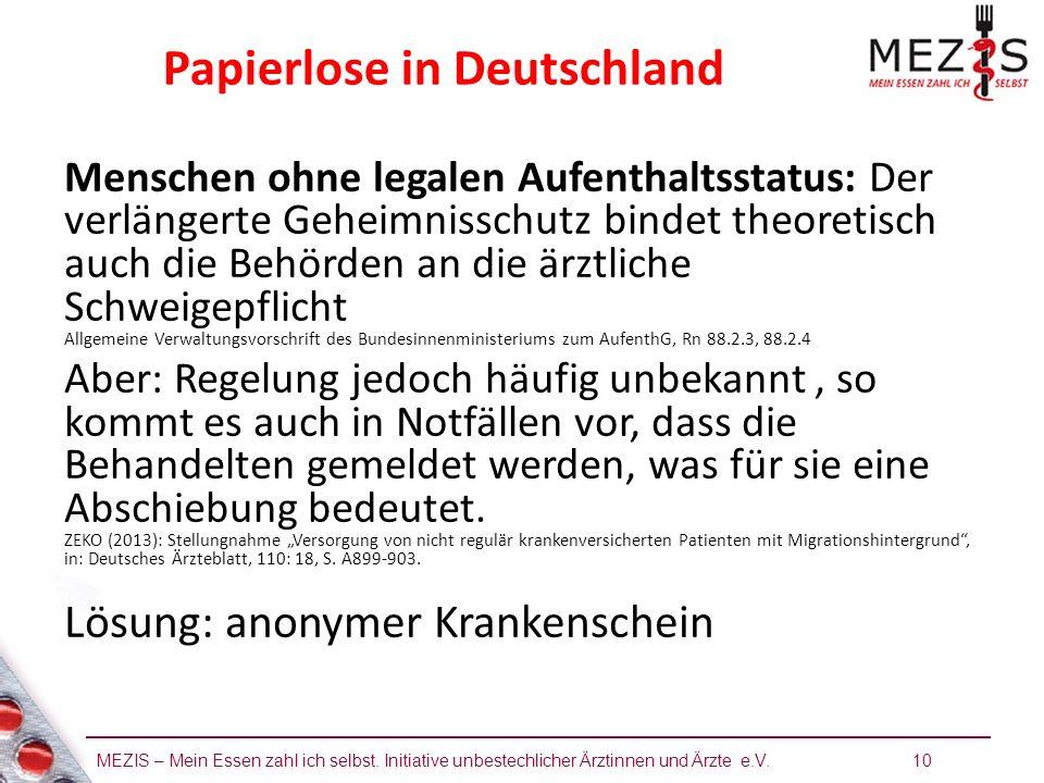 MEZIS – Mein Essen zahl ich selbst. Initiative unbestechlicher Ärztinnen und Ärzte e.V. 10 Papierlose in Deutschland Menschen ohne legalen Aufenthalts
