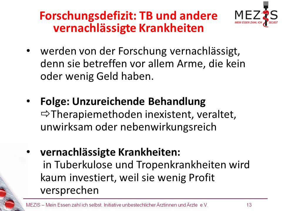 MEZIS – Mein Essen zahl ich selbst. Initiative unbestechlicher Ärztinnen und Ärzte e.V. 13 Forschungsdefizit: TB und andere vernachlässigte Krankheite