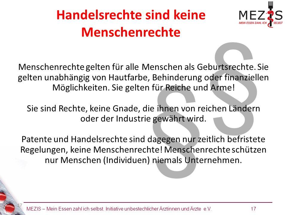 MEZIS – Mein Essen zahl ich selbst. Initiative unbestechlicher Ärztinnen und Ärzte e.V. 17 17 § § Handelsrechte sind keine Menschenrechte Menschenrech