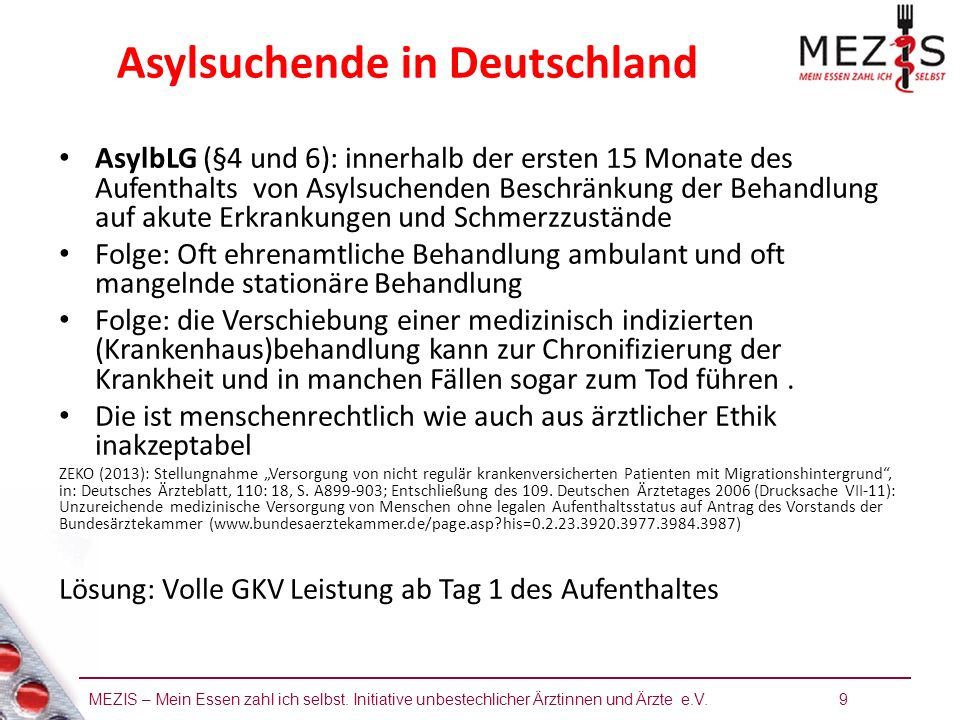 MEZIS – Mein Essen zahl ich selbst. Initiative unbestechlicher Ärztinnen und Ärzte e.V. 9 Asylsuchende in Deutschland AsylbLG (§4 und 6): innerhalb de