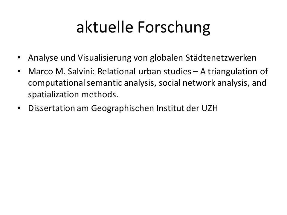 aktuelle Forschung Analyse und Visualisierung von globalen Städtenetzwerken Marco M. Salvini: Relational urban studies – A triangulation of computatio