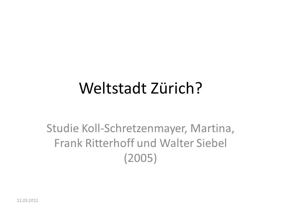 Weltstadt Zürich? Studie Koll-Schretzenmayer, Martina, Frank Ritterhoff und Walter Siebel (2005) 12.03.2012