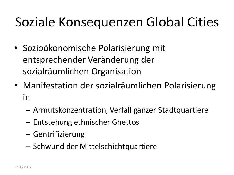 Soziale Konsequenzen Global Cities Sozioökonomische Polarisierung mit entsprechender Veränderung der sozialräumlichen Organisation Manifestation der s
