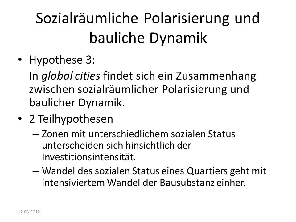 Sozialräumliche Polarisierung und bauliche Dynamik Hypothese 3: In global cities findet sich ein Zusammenhang zwischen sozialräumlicher Polarisierung und baulicher Dynamik.