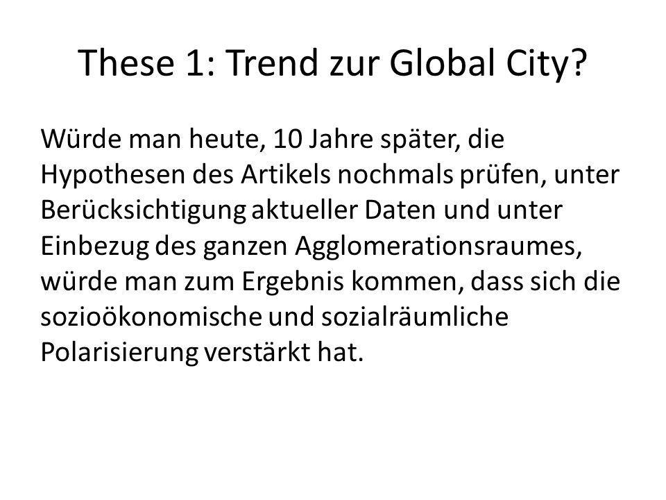 These 1: Trend zur Global City? Würde man heute, 10 Jahre später, die Hypothesen des Artikels nochmals prüfen, unter Berücksichtigung aktueller Daten