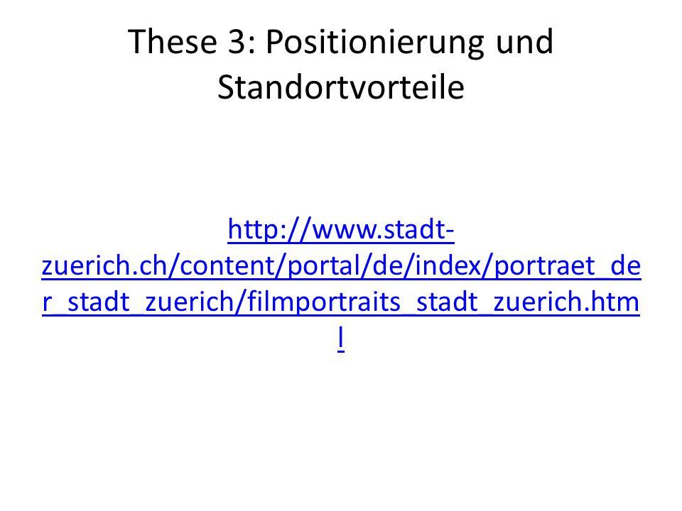 These 3: Positionierung und Standortvorteile http://www.stadt- zuerich.ch/content/portal/de/index/portraet_de r_stadt_zuerich/filmportraits_stadt_zuerich.htm l