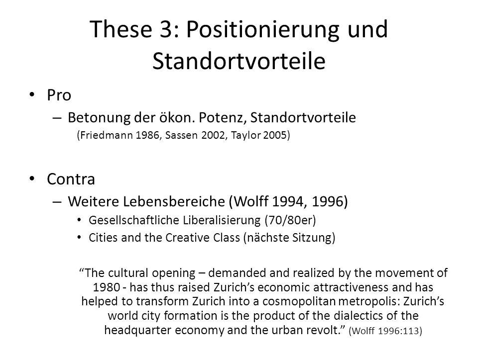 These 3: Positionierung und Standortvorteile Pro – Betonung der ökon. Potenz, Standortvorteile (Friedmann 1986, Sassen 2002, Taylor 2005) Contra – Wei