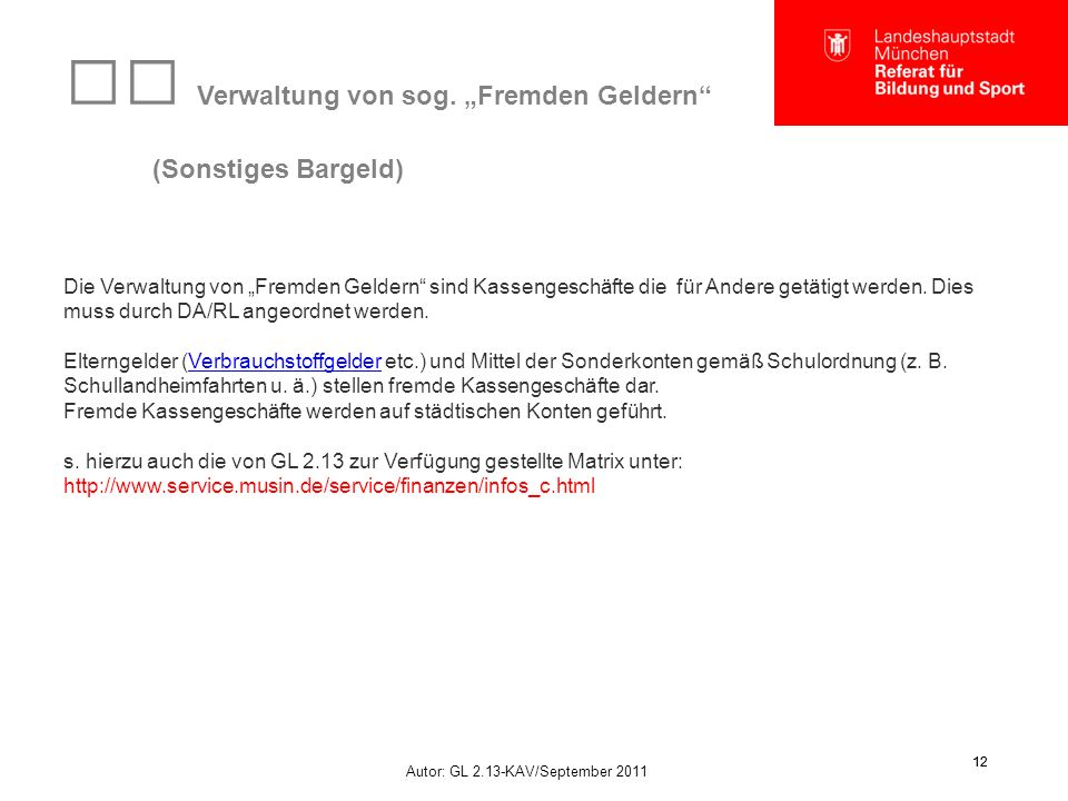 """Autor: GL 2.13-KAV/September 2011 12 Verwaltung von sog. """"Fremden Geldern"""" (Sonstiges Bargeld) Die Verwaltung von """"Fremden Geldern"""" sind Kassengeschäf"""