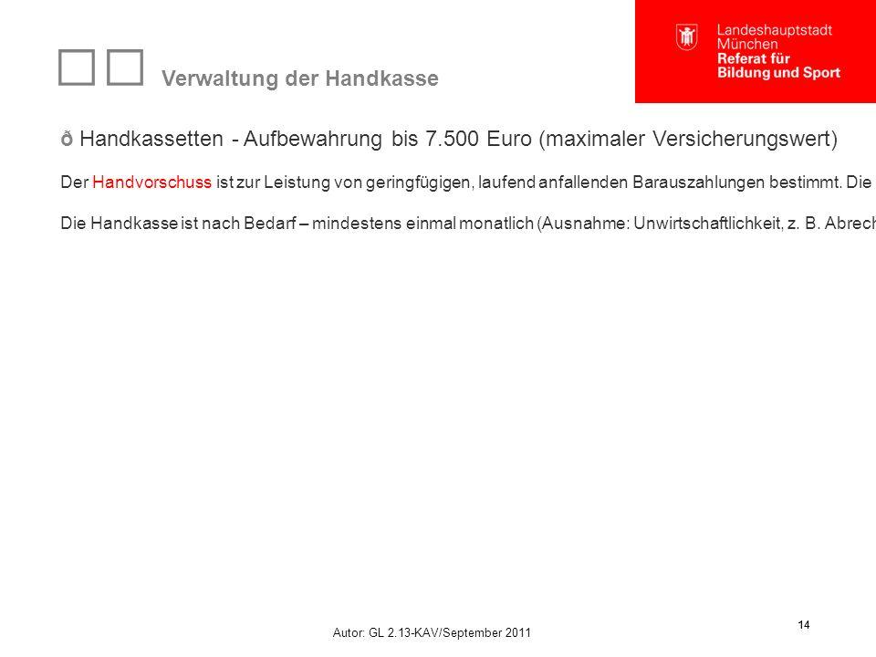 Autor: GL 2.13-KAV/September 2011 14 Verwaltung der Handkasse ð Handkassetten - Aufbewahrung bis 7.500 Euro (maximaler Versicherungswert) Der Handvors