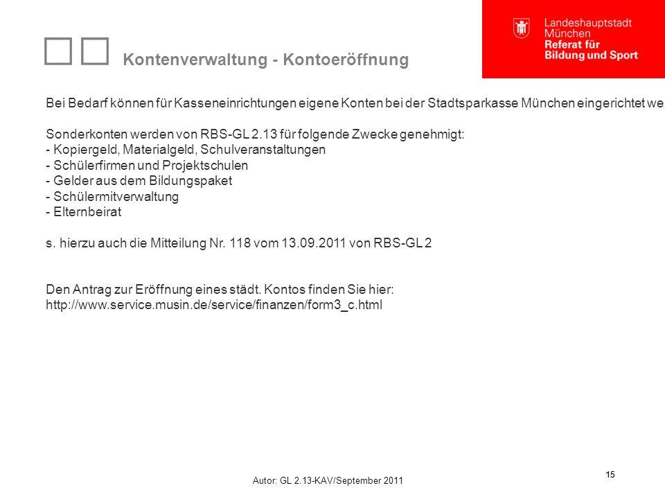 Autor: GL 2.13-KAV/September 2011 15 Kontenverwaltung - Kontoeröffnung Bei Bedarf können für Kasseneinrichtungen eigene Konten bei der Stadtsparkasse München eingerichtet werden.