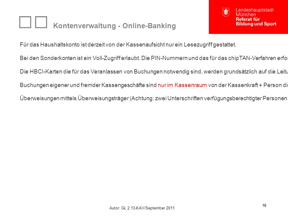Autor: GL 2.13-KAV/September 2011 16 Kontenverwaltung - Online-Banking Für das Haushaltskonto ist derzeit von der Kassenaufsicht nur ein Lesezugriff gestattet.