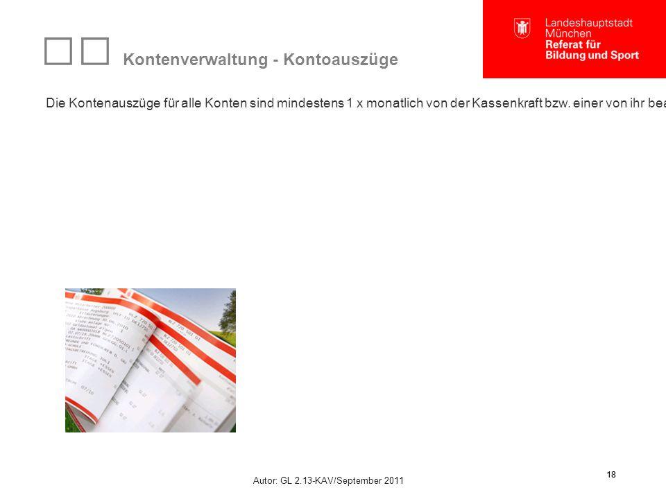 Autor: GL 2.13-KAV/September 2011 18 Kontenverwaltung - Kontoauszüge Die Kontenauszüge für alle Konten sind mindestens 1 x monatlich von der Kassenkra