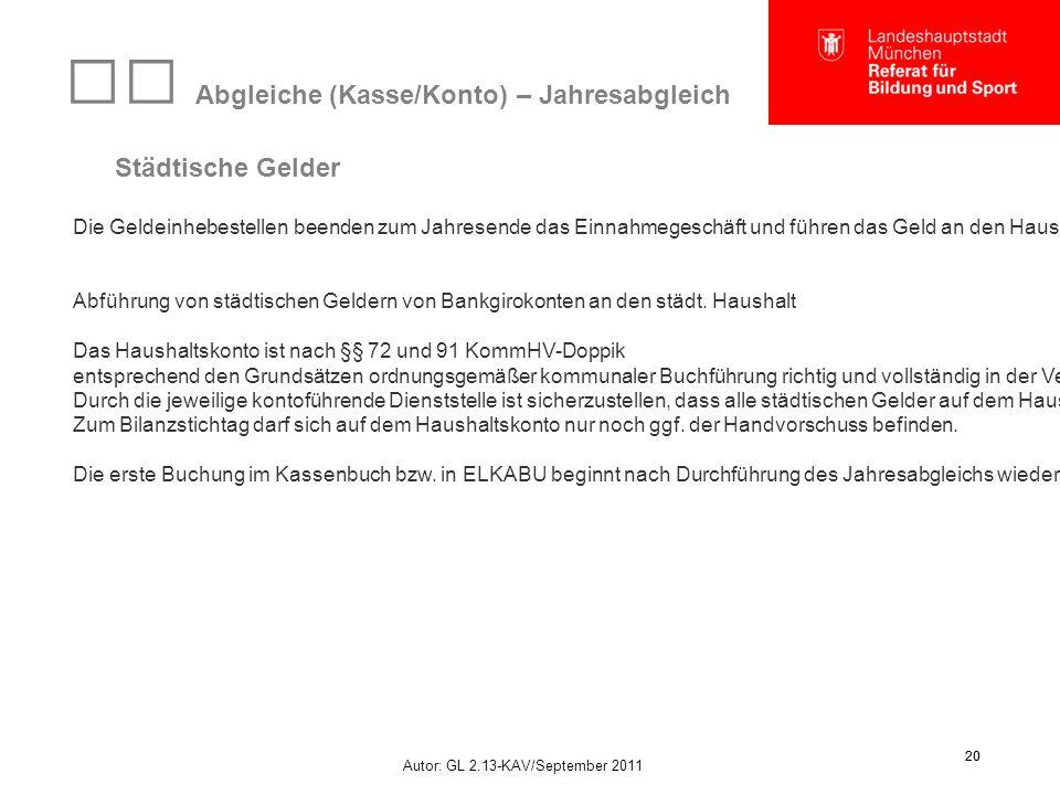 Autor: GL 2.13-KAV/September 2011 20 Abgleiche (Kasse/Konto) – Jahresabgleich Städtische Gelder Die Geldeinhebestellen beenden zum Jahresende das Einnahmegeschäft und führen das Geld an den Haushalt ab.