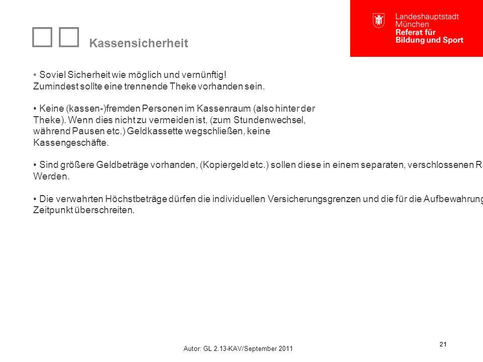 Autor: GL 2.13-KAV/September 2011 21 Kassensicherheit Soviel Sicherheit wie möglich und vernünftig.