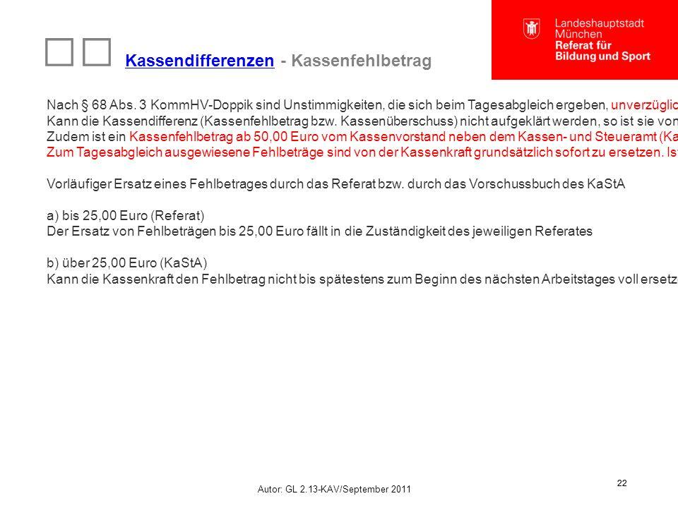 Autor: GL 2.13-KAV/September 2011 22 Kassendifferenzen - Kassenfehlbetrag Kassendifferenzen Nach § 68 Abs. 3 KommHV-Doppik sind Unstimmigkeiten, die s