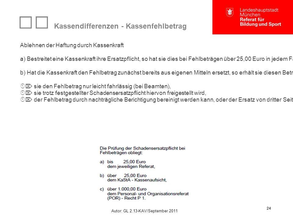Autor: GL 2.13-KAV/September 2011 24 Kassendifferenzen - Kassenfehlbetrag Ablehnen der Haftung durch Kassenkraft a) Bestreitet eine Kassenkraft ihre Ersatzpflicht, so hat sie dies bei Fehlbeträgen über 25,00 Euro in jedem Falle unverzüglich über RBS – GL 2.13 dem KaStA - Kassenaufsicht unter Darlegung des Sachverhaltes anzuzeigen (Antrag auf Freistellung).