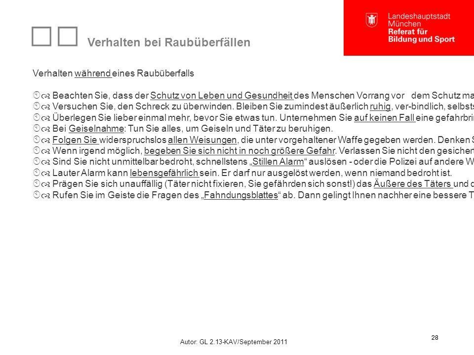 Autor: GL 2.13-KAV/September 2011 28 Verhalten bei Raubüberfällen Verhalten während eines Raubüberfalls  Beachten Sie, dass der Schutz von Leben und