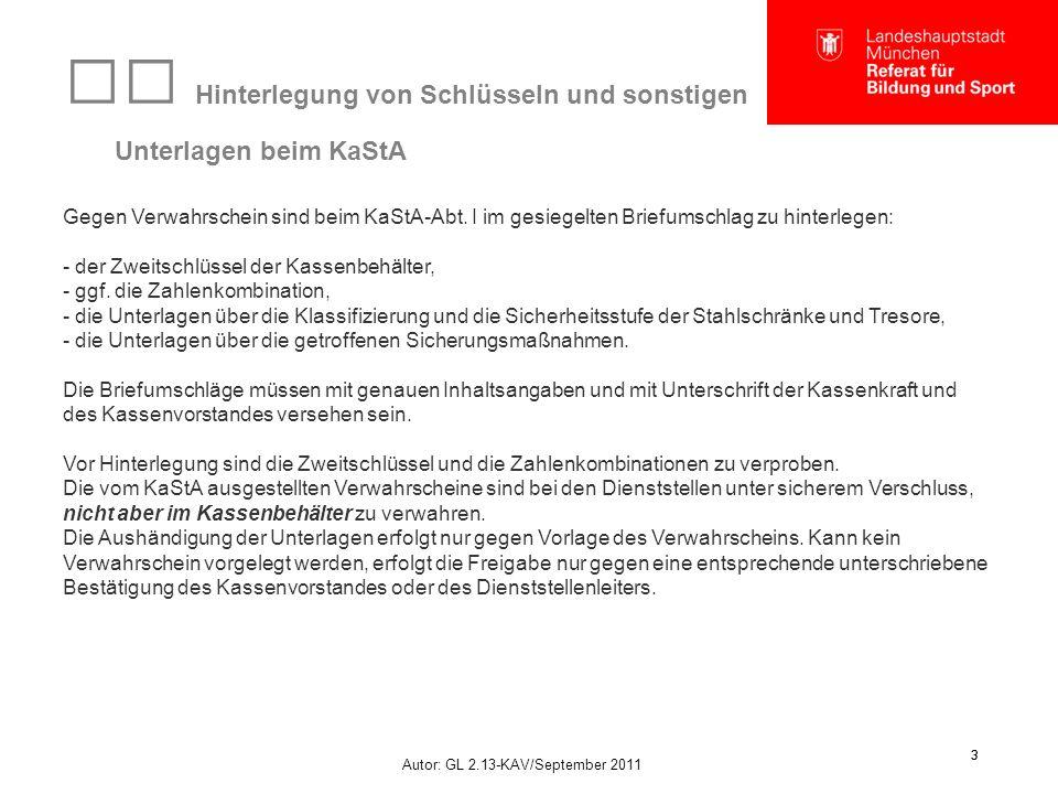 Autor: GL 2.13-KAV/September 2011 3 3 Hinterlegung von Schlüsseln und sonstigen Unterlagen beim KaStA Gegen Verwahrschein sind beim KaStA-Abt. I im ge