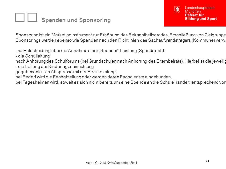 Autor: GL 2.13-KAV/September 2011 31 Spenden und Sponsoring Sponsoring ist ein Marketinginstrument zur Erhöhung des Bekanntheitsgrades, Erschließung von Zielgruppen, Kompetenzdarstellung sowie vor allem zur Entwicklung einer Sympathieebene.