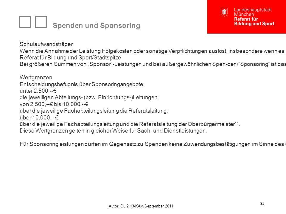 Autor: GL 2.13-KAV/September 2011 32 Spenden und Sponsoring Schulaufwandsträger Wenn die Annahme der Leistung Folgekosten oder sonstige Verpflichtunge