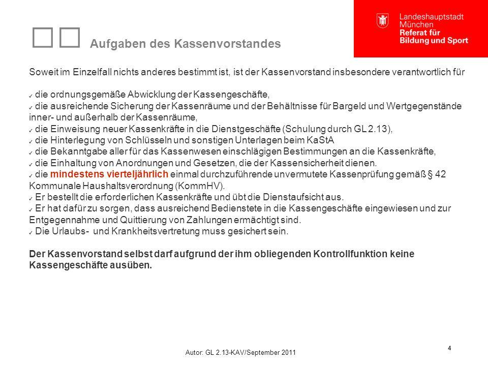 Autor: GL 2.13-KAV/September 2011 4 4 Aufgaben des Kassenvorstandes Soweit im Einzelfall nichts anderes bestimmt ist, ist der Kassenvorstand insbesond