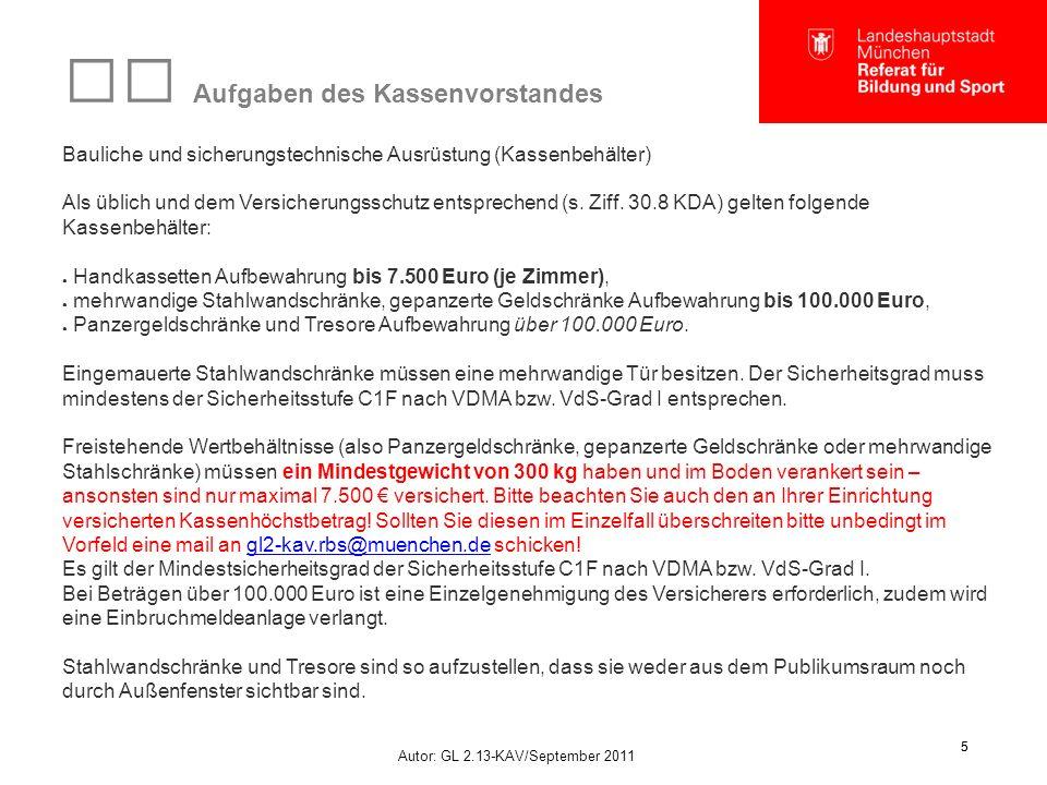 Autor: GL 2.13-KAV/September 2011 5 5 Aufgaben des Kassenvorstandes Bauliche und sicherungstechnische Ausrüstung (Kassenbehälter) Als üblich und dem Versicherungsschutz entsprechend (s.