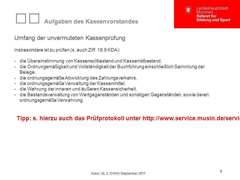 Autor: GL 2.13-KAV/September 2011 6 6 Aufgaben des Kassenvorstandes Umfang der unvermuteten Kassenprüfung Insbesondere ist zu prüfen (s. auch Ziff. 18