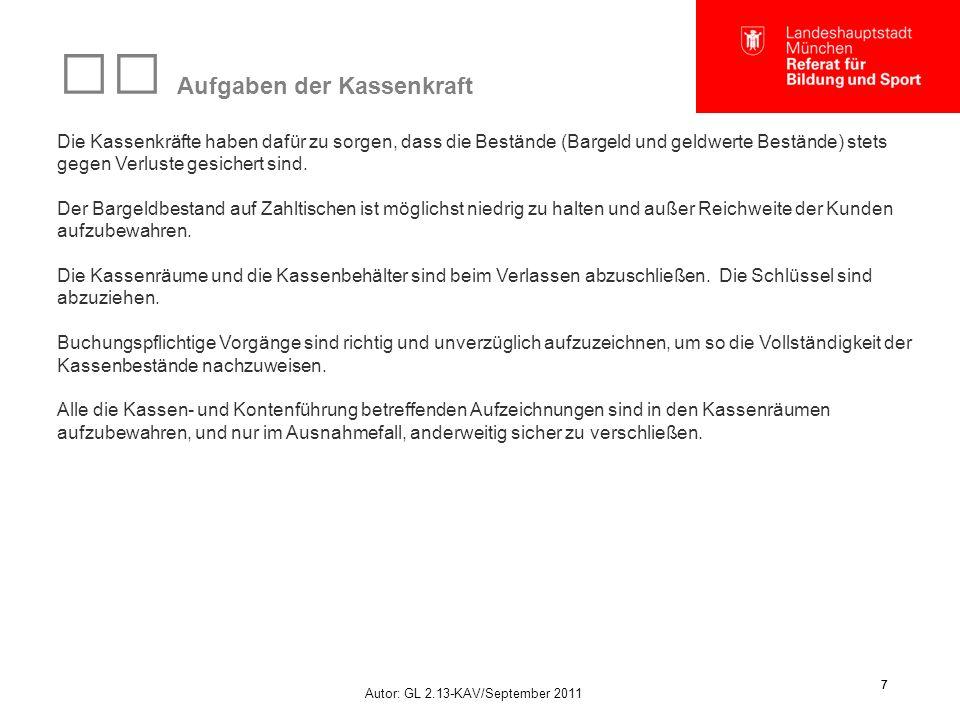 Autor: GL 2.13-KAV/September 2011 7 7 Aufgaben der Kassenkraft Die Kassenkräfte haben dafür zu sorgen, dass die Bestände (Bargeld und geldwerte Bestände) stets gegen Verluste gesichert sind.
