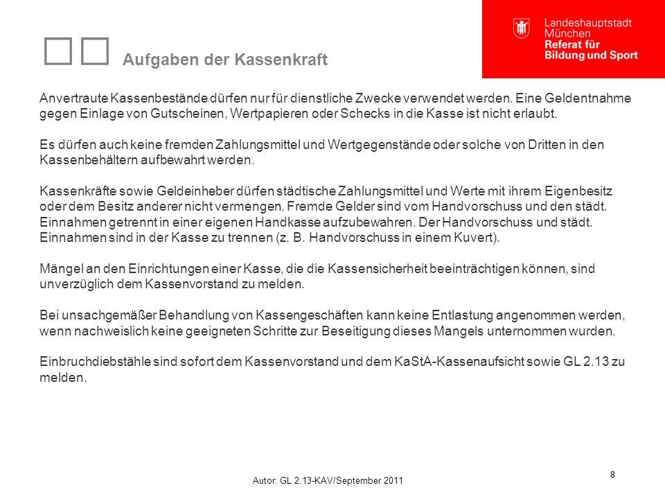 Autor: GL 2.13-KAV/September 2011 8 8 Aufgaben der Kassenkraft Anvertraute Kassenbestände dürfen nur für dienstliche Zwecke verwendet werden.