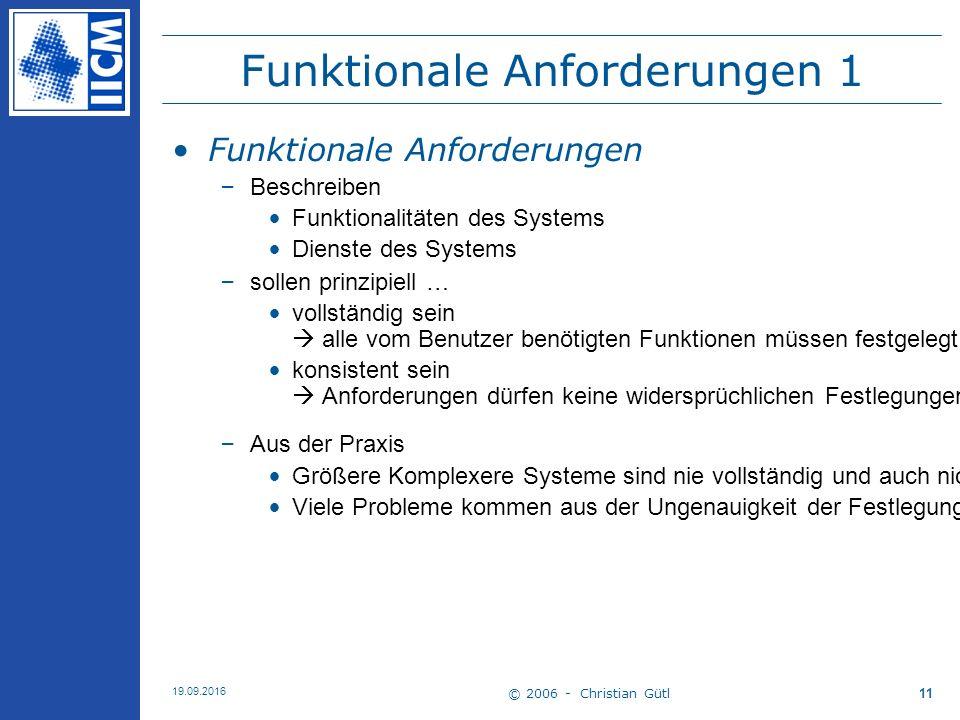 © 2006 - Christian Gütl 19.09.2016 11 Funktionale Anforderungen 1 Funktionale Anforderungen –Beschreiben Funktionalitäten des Systems Dienste des Syst