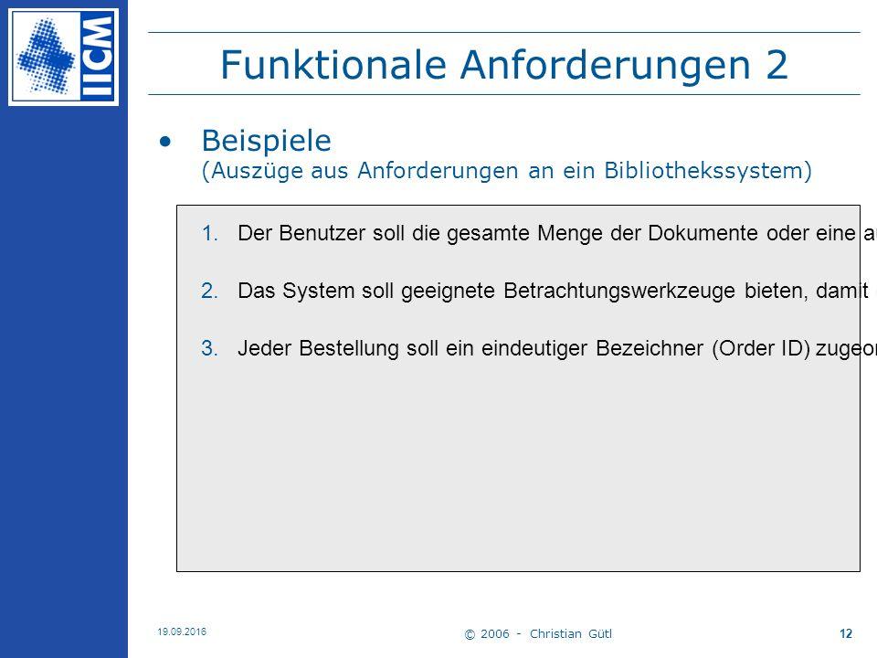 © 2006 - Christian Gütl 19.09.2016 12 Funktionale Anforderungen 2 Beispiele (Auszüge aus Anforderungen an ein Bibliothekssystem) 1.