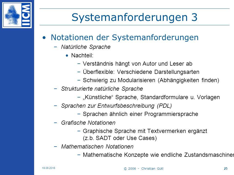 © 2006 - Christian Gütl 19.09.2016 25 Systemanforderungen 3 Notationen der Systemanforderungen –Natürliche Sprache Nachteil: –Verständnis hängt von Au