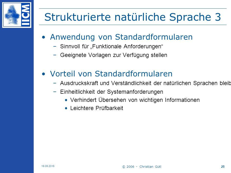 """© 2006 - Christian Gütl 19.09.2016 28 Strukturierte natürliche Sprache 3 Anwendung von Standardformularen –Sinnvoll für """"Funktionale Anforderungen"""" –G"""