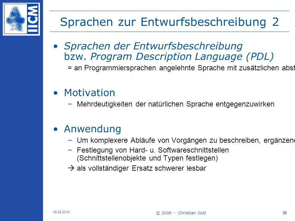 © 2006 - Christian Gütl 19.09.2016 30 Sprachen zur Entwurfsbeschreibung 2 Sprachen der Entwurfsbeschreibung bzw.